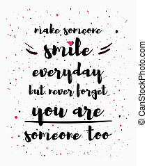 Make someone smile everyday, but never forget you are someone too. Funny and inspirational quote, positive text art illustration. Self care and well being concept. Laughter is the best medicine.