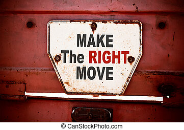 Make the Right Move. Message text written on iron board
