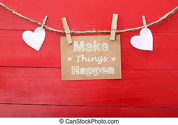 Make things happen! - Motivational message card with hearts...