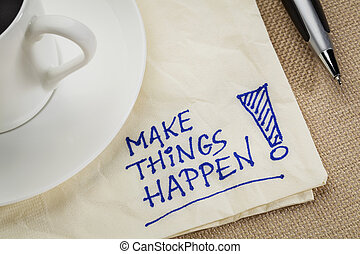 Make things happen motivational reminder - handwriting on a ...
