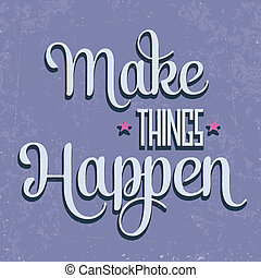"'Make things Happen"" Quote Typographical retro Background, vector format"