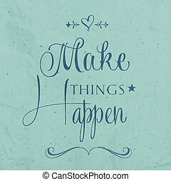 """'Make things Happen"""" Quote Typographical retro Background,..."""