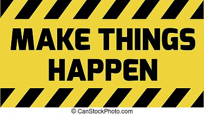 Make things happen sign