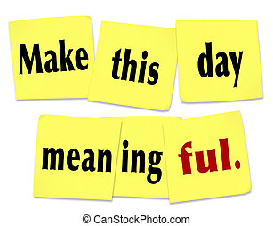 Make This Day Meaningful wods on yellow sticky notes as a saying or quote to do something important or memorable on this date