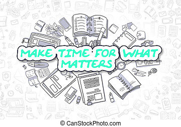 Make Time For What Matters - Business Concept.