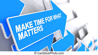 Make Time For What Matters - Text on the Blue Pointer. 3D.