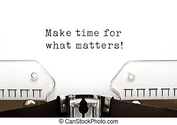 Make time for what matters Typewriter - Make time for what...