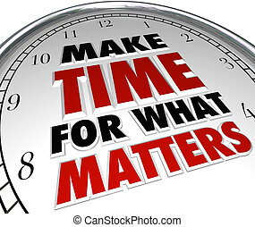 Make Time for What Matters Words on Clock - The words Make ...