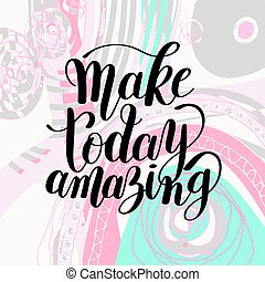 Make today amazing black ink handwritten lettering positive ...