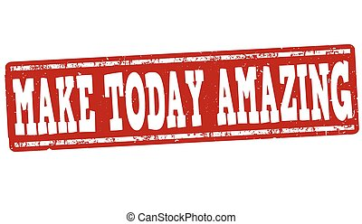 Make today amazing sign or stamp