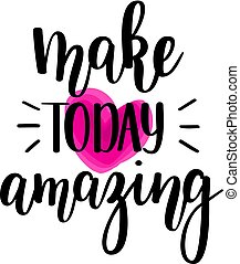 Make today amazing vector lettering. Motivational inspirational quote. T-shirt, wall poster, mug print, home decor design