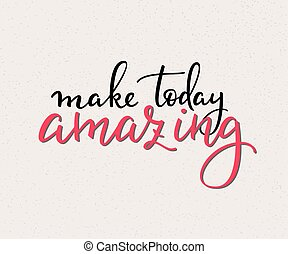 Make Today Amazing vector lettering. Motivational quote....