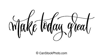 make today great - hand lettering inscription text