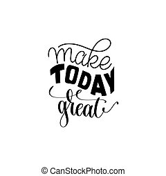 Make today great hand written lettering positive quote