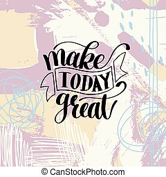 Make Today Great Vector Text Phrase Image