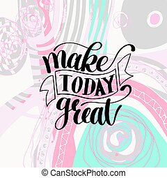Make Today Great Vector Text Phrase Image, Inspirational ...