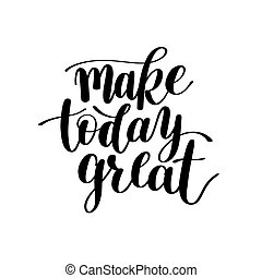 Make Today Great Vector Text Phrase Image, Inspirational...