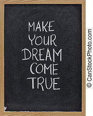 make your dream come true - motivational slogan handwritten...