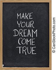 make your dream come true - motivational slogan handwritten...