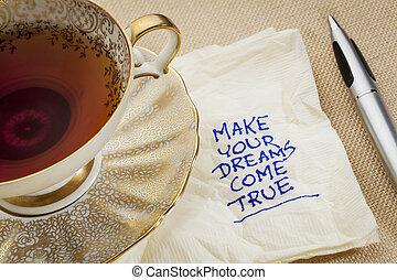 make your dreams come true - motivational slogan on a napkin...