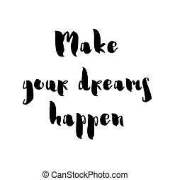 Make your dreams happen card or poster. Inspirational and motivational handwritten lettering quote.