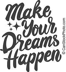 make your dreams happen. Hand drawn lettering phrase ...