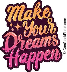 make your dreams happen. Hand drawn lettering phrase...