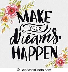 Make Your Dreams Happen. Hand Drawn Lettering Phrase