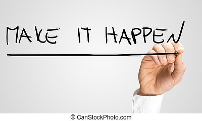 Make it happen - Male hand writing Make it happen on virtual...