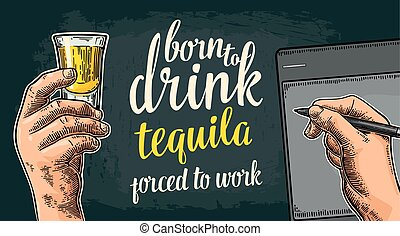 Male handw holding glass and stylus. Born to drink tequila -...