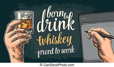 Male handw holding glass and stylus. Born to drink whiskey -...
