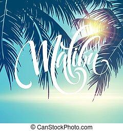 Malibu California handwriting lettering on the palm leaf...