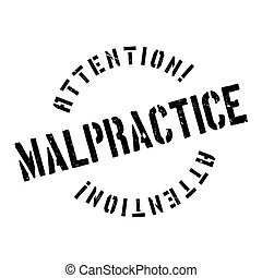 Malpractice rubber stamp. Grunge design with dust scratches....
