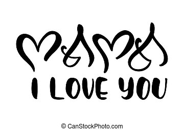 Mama I love you handwritten lettering black vector calligraphy text heart. Concept illustration on Happy Mothers Day. Modern vintage lettering phrase