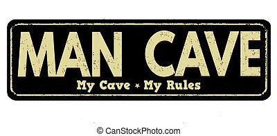 Man cave vintage rusty metal sign on a white background,...