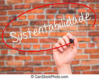 Man Hand writing Sustentabilidade (In portuguese - Sustainability) with black marker on visual screen