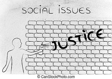man writing Justice as wall graffiti, caption A better world...