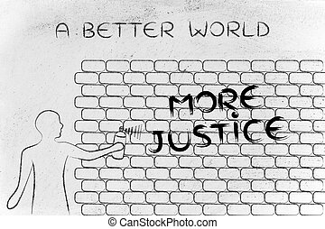 man writing More Justice as wall graffiti, caption a better...