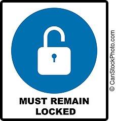Mandatory Signs, Must Remain Locked