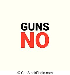 manifesto no GUNS. weapons ban. rally in support of a ban on guns. - Vector