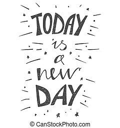 mano, disegnato, tipografia, poster., elegante, tipografico, manifesto, disegno, con, iscrizione, -, oggi, è, uno, nuovo, day., inspirational, illustration., bianco, e, nero, colors.