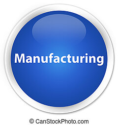 Manufacturing premium blue round button