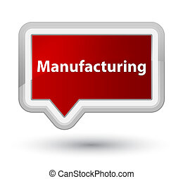 Manufacturing prime red banner button