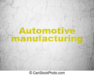 Manufacuring concept: Automotive Manufacturing on wall background