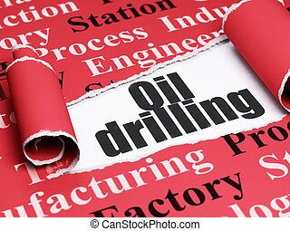 Manufacuring concept: black text Oil Drilling under the piece of  torn paper
