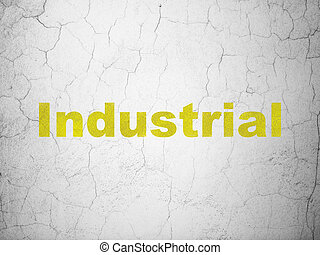 Manufacuring concept: Industrial on wall background