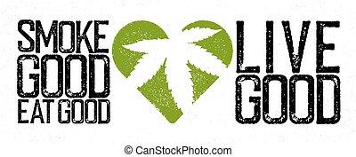 "Marijuana, cannabis, rastafarian themed quote. ""Smoke good, ..."