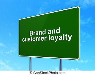 Marketing concept: Brand and Customer loyalty on road sign background