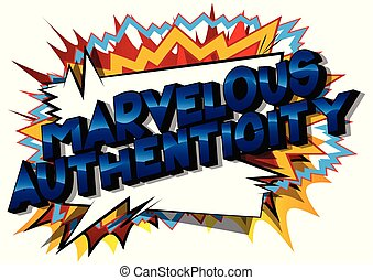 Marvelous Authenticity - Vector illustrated comic book style phrase.