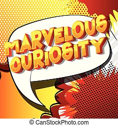 Marvelous Curiosity - Vector illustrated comic book style...